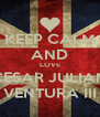 KEEP CALM AND LOVE CESAR JULIAN VENTURA III - Personalised Poster A4 size