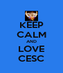 KEEP CALM AND LOVE CESC - Personalised Poster A4 size