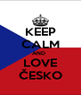 KEEP CALM AND   LOVE ČESKO - Personalised Poster A4 size