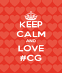 KEEP CALM AND LOVE #CG - Personalised Poster A4 size
