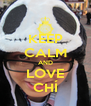 KEEP CALM AND LOVE CHÍ - Personalised Poster A4 size