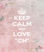 """KEEP CALM AND LOVE """"CH"""" - Personalised Poster A4 size"""