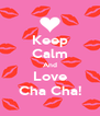 Keep Calm And Love Cha Cha! - Personalised Poster A4 size