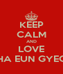 KEEP CALM AND LOVE CHA EUN GYEOL - Personalised Poster A4 size