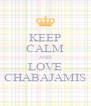 KEEP CALM AND LOVE CHABAJAMIS - Personalised Poster A4 size