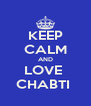 KEEP CALM AND LOVE  CHABTI  - Personalised Poster A4 size
