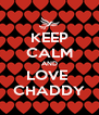 KEEP CALM AND LOVE  CHADDY - Personalised Poster A4 size