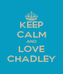 KEEP CALM AND LOVE CHADLEY - Personalised Poster A4 size