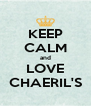 KEEP CALM and LOVE CHAERIL'S - Personalised Poster A4 size