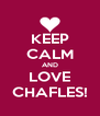KEEP CALM AND LOVE CHAFLES! - Personalised Poster A4 size
