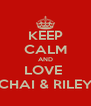 KEEP CALM AND LOVE  CHAI & RILEY - Personalised Poster A4 size