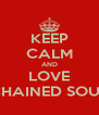 KEEP CALM AND LOVE CHAINED SOUL - Personalised Poster A4 size