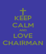 KEEP CALM AND LOVE CHAIRMAN - Personalised Poster A4 size