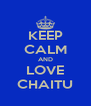 KEEP CALM AND LOVE CHAITU - Personalised Poster A4 size