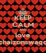 KEEP CALM AND love chaizonswaqq - Personalised Poster A4 size