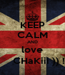 KEEP CALM AND love -       CHaKiii )) !! * - Personalised Poster A4 size