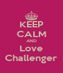 KEEP CALM AND Love Challenger - Personalised Poster A4 size