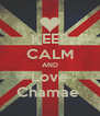 KEEP CALM AND Love Chamae  - Personalised Poster A4 size