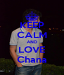 KEEP CALM AND LOVE Chana - Personalised Poster A4 size