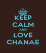 KEEP CALM AND LOVE CHANAE - Personalised Poster A4 size