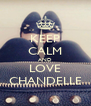 KEEP CALM AND LOVE CHANDELLE - Personalised Poster A4 size