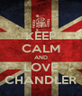KEEP CALM AND LOVE CHANDLER - Personalised Poster A4 size