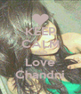 KEEP CALM AND Love Chandni - Personalised Poster A4 size