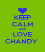 KEEP CALM AND LOVE CHANDY  - Personalised Poster A4 size