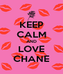 KEEP CALM AND LOVE CHANE - Personalised Poster A4 size