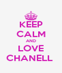 KEEP CALM AND LOVE CHANELL  - Personalised Poster A4 size
