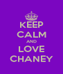 KEEP CALM AND LOVE CHANEY - Personalised Poster A4 size