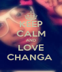 KEEP CALM AND LOVE CHANGA  - Personalised Poster A4 size