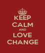 KEEP CALM AND LOVE CHANGE - Personalised Poster A4 size