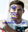 KEEP CALM AND LOVE CHANNING TATUM - Personalised Poster A4 size