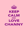 KEEP CALM AND LOVE CHANNY - Personalised Poster A4 size