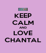 KEEP CALM AND LOVE CHANTAL - Personalised Poster A4 size