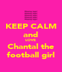 KEEP CALM and LOVE Chantal the football girl - Personalised Poster A4 size