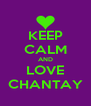 KEEP CALM AND LOVE CHANTAY - Personalised Poster A4 size
