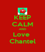 KEEP CALM AND Love  Chantel - Personalised Poster A4 size