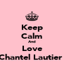Keep Calm And Love Chantel Lautier  - Personalised Poster A4 size