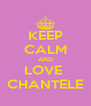 KEEP CALM AND LOVE  CHANTELE - Personalised Poster A4 size
