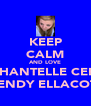 KEEP CALM AND LOVE CHANTELLE CERI WENDY ELLACOTT - Personalised Poster A4 size