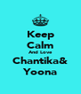 Keep Calm And Love Chantika& Yoona - Personalised Poster A4 size