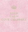 KEEP CALM AND LOVE CHAPPERS  - Personalised Poster A4 size