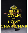 KEEP CALM AND LOVE CHAR CHAR - Personalised Poster A4 size
