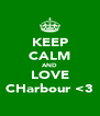 KEEP CALM AND LOVE CHarbour <3 - Personalised Poster A4 size