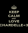 KEEP CALM AND LOVE CHARDELLE<3 - Personalised Poster A4 size