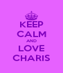 KEEP CALM AND LOVE CHARIS - Personalised Poster A4 size