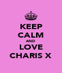 KEEP CALM AND LOVE CHARIS X - Personalised Poster A4 size