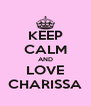 KEEP CALM AND LOVE CHARISSA - Personalised Poster A4 size